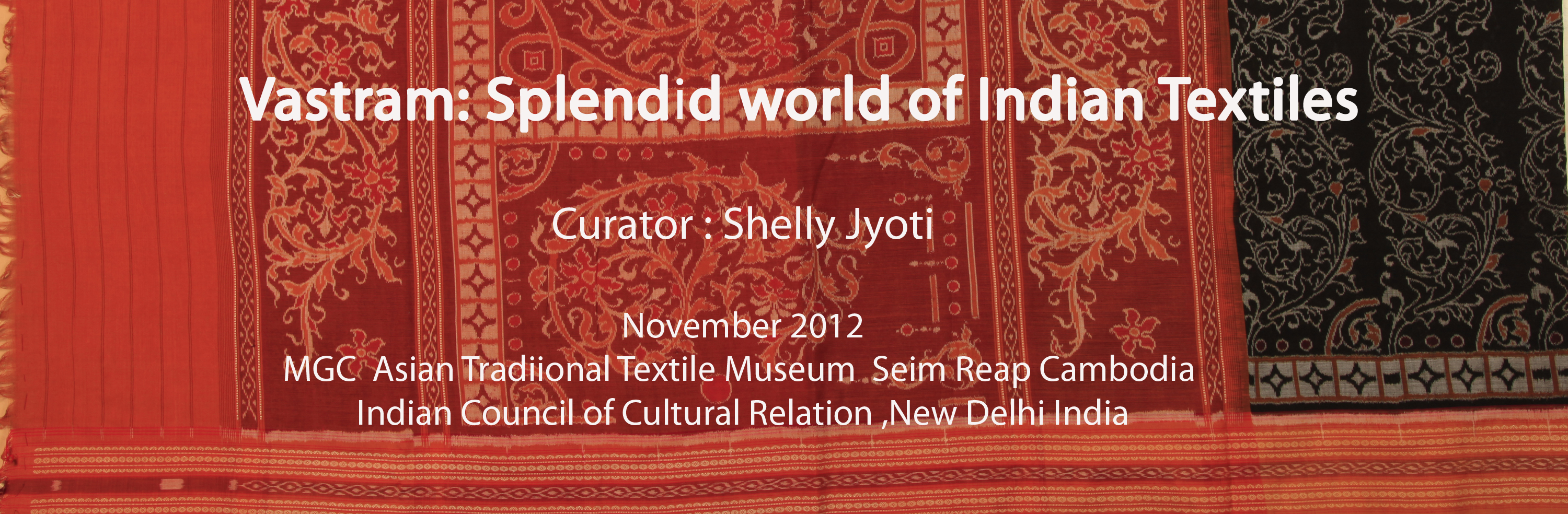 ' VASTRAM :THE SPLENDID INDIAN TEXTILES' Curatorial project- November 2012 Cambodia