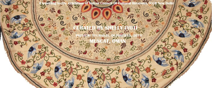 'VASTRAM: Splendid World of Indian Textiles'  Curated by Shelly Jyoti opens in Muscat Oman